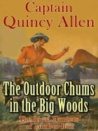 The Outdoor Chums in the Big Woods or The Rival Hunters of Lumber Run by Captain Quincy Allen