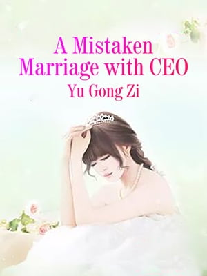 A Mistaken Marriage with CEO: Volume 7 by Yu GongZi