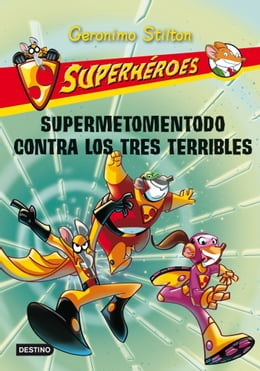 Book Supermetomentodo contra los tres terribles: Superhéroes 4 by Geronimo Stilton