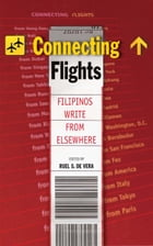 Connecting Flights: Filipinos Write From Elsewhere by Ruel De Vera