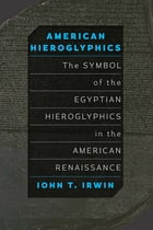 American Hieroglyphics: The Symbol of the Egyptian Hieroglyphics in the American Renaissance