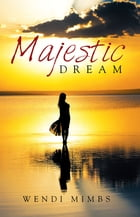 Majestic Dream by Wendi Mimbs