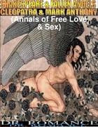 Shakespeare & Fallen Angels: Cleopatra & Mark Anthony (Annals of Free Love & Sex) by Dr. Romance