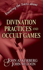 "Knowing the Facts about Divination Practices and Occult ""Games"" by John Ankerberg"