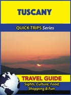 Tuscany Travel Guide (Quick Trips Series): Sights, Culture, Food, Shopping & Fun by Sara Coleman