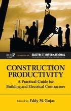 Construction Productivity: A Practical Guide for Building and Electrical Contractors by Eddy M. Rojas