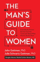 """The Man's Guide to Women: Scientifically Proven Secrets from the """"Love Lab"""" About What Women Really…"""