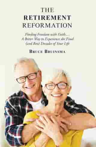The Retirement Reformation by Bruce Bruinsma
