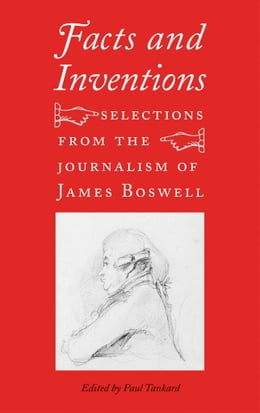 Book Facts and Inventions: Selections from the Journalism of James Boswell by James Boswell
