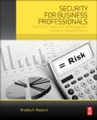 Security for Business Professionals: How to Plan, Implement, and Manage Your Company's Security…