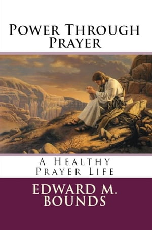 PWER THROUGH PRAYER A Healthy Prayer Life