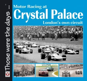 Motor Racing at Crystal Palace: London's Own Circuit by SS Collins