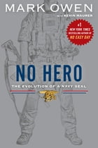 No Hero: The Evolution of a Navy SEAL by Mark Owen