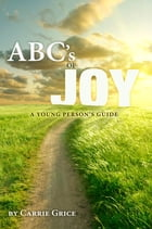 The ABC's of Joy: A Young Person's Guide by Carrie Grice