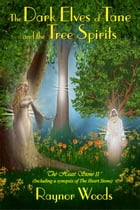 The Dark Elves of Tane and the Tree Spirits by Raynor Woods
