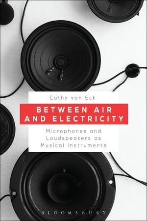 Between Air and Electricity Microphones and Loudspeakers as Musical Instruments