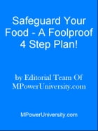 Safeguard Your Food - A Foolproof 4 Step Plan! by Editorial Team Of MPowerUniversity.com