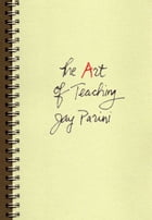 The Art of Teaching by Jay Parini