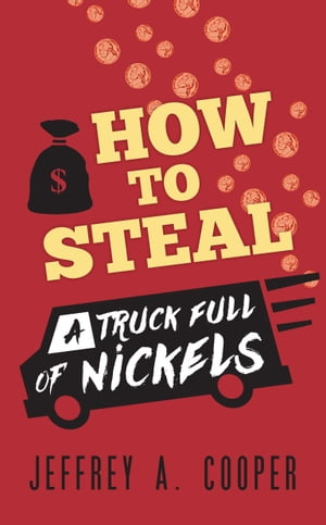 How To Steal a Truck Full of Nickels
