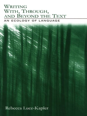 Writing With,  Through,  and Beyond the Text An Ecology of Language