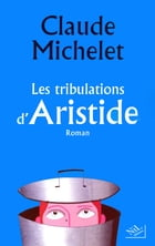 Les tribulations d'Aristide by Claude MICHELET