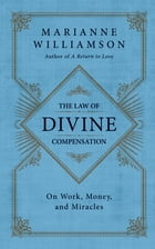 The Law of Divine Compensation: On Work, Money, and Miracles by Marianne Williamson