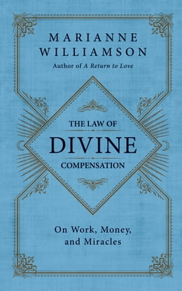 Book The Law of Divine Compensation: On Work, Money, and Miracles by Marianne Williamson
