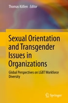 Sexual Orientation and Transgender Issues in Organizations: Global Perspectives on LGBT Workforce Diversity by Thomas Köllen