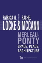 Merleau-Ponty: Space, Place, Architecture by Patricia M. Locke