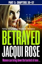 Betrayed (Part Three: Chapters 30-57) by Jacqui Rose