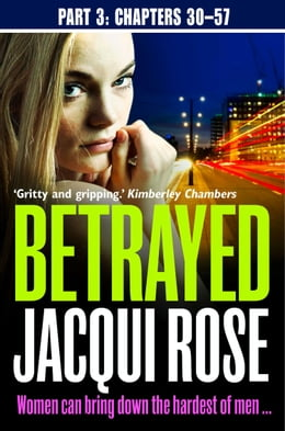 Book Betrayed (Part Three: Chapters 30-57) by Jacqui Rose