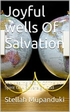 Joyful Wells Of Salvation: The Healing Realm of The Holy Spirit Of A Sovereign God by Stellah Mupanduki
