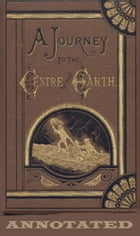 A Journey to the Center of the Earth (Annotated) by Jules Verne