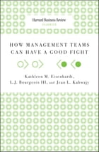 How Management Teams Can Have a Good Fight by Kathleen M. Eisenhardt
