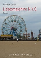 Liebesmaschine N.Y.C.: Storys by Andrea Grill