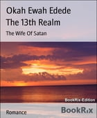 The 13th Realm: The Wife Of Satan by Okah Ewah Edede
