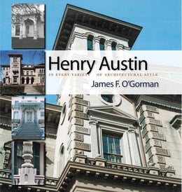 Book Henry Austin: In Every Variety of Architectural Style by James F. O'Gorman