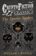 The Spectre Spiders (Cryptofiction Classics - Weird Tales of Strange Creatures) 6164dd15-1943-49cc-860e-1c4fd46b6d32
