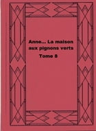 Anne... La maison aux pignons verts Tome 8 by Lucy Maud Montgomery