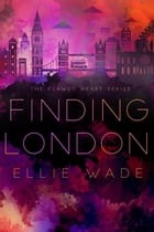 Finding London: The Flawed Hearts Series, #1 by Ellie Wade