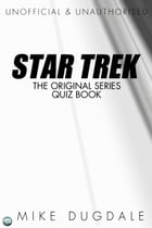Star Trek The Original Series Quiz Book: Questions from beyond the final frontier by Mike Dugdale