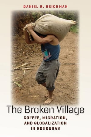 The Broken Village coffee,  migration,  and globalization in Honduras