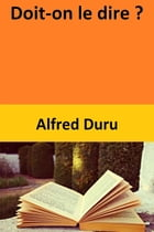 Doit-on le dire ? by Alfred Duru