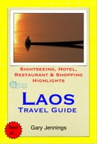 Laos Travel Guide - Sightseeing, Hotel, Restaurant & Shopping Highlights (Illustrated) by Gary Jennings