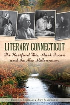 Literary Connecticut: The Hartford Wits, Mark Twain and the New Millennium by Eric D. Lehman
