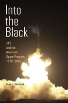 Into the Black: JPL and the American Space Program, 1976-2004 by Peter J. Westwick