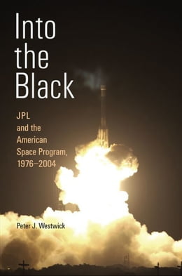 Book Into the Black: JPL and the American Space Program, 1976-2004 by Peter J. Westwick