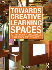 Towards Creative Learning Spaces: Re-thinking the Architecture of Post-Compulsory Education