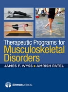 Therapeutic Programs for Musculoskeletal Disorders by James Wyss, MD, MPT