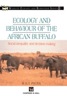 Ecology and Behaviour of the African Buffalo: Social inequality and decision making by H.H.T Prins